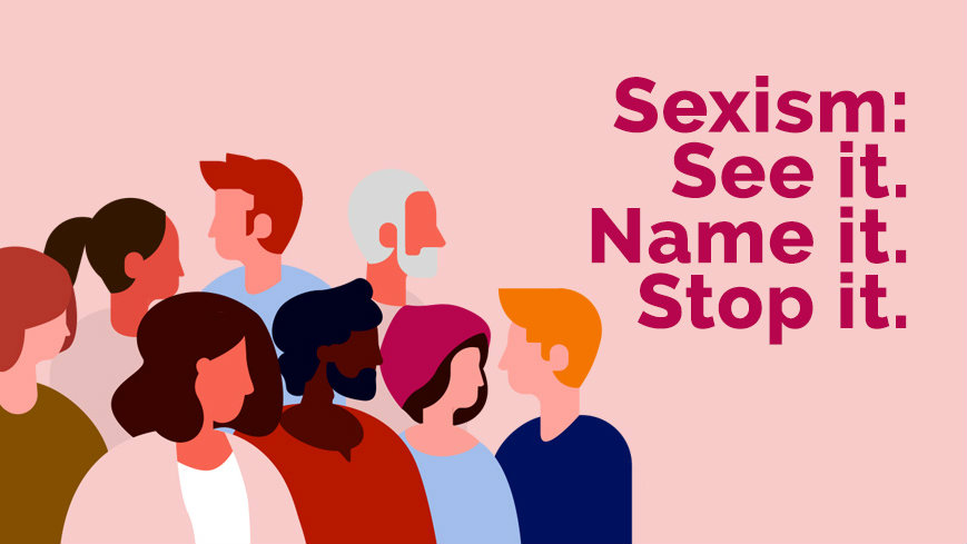 sexism: see it name it stop it